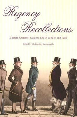 Regency Recollections Captain Gronow's Guide to Life in London And Paris