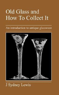 Old Glass and how to Collect It: An Introduction to Antique Glassware