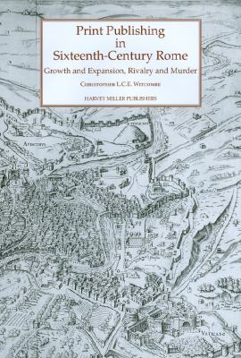 Print Publishing in Sixteenth-Century Rome: Growth and Expansion, Rivalry and Murder