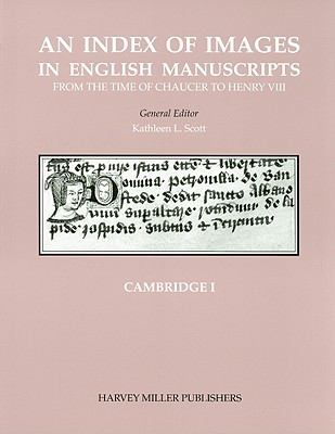 An Index of Images in English Manuscripts from Chaucer to Henry VIII: Cambridge Christ's College, Clare College, Corpus Christi College, Emmanuel College, Gonville and Caius College and the Fitzwilliam Museum
