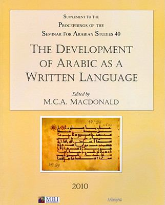 The Development of Arabic as a Written Language: Supplement to the Proceedings of the Seminar for Arabian Studies Volume 40, 2010