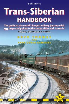 Trans-Siberian Handbook, 9th : Ninth Edition of the Guide to the World's Longest Railway Journey (Includes Siberian BAM Railway and Guides to 32 Cities)