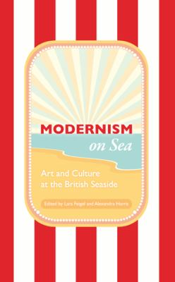 Modernism on Sea: Art and Culture at the British Seaside