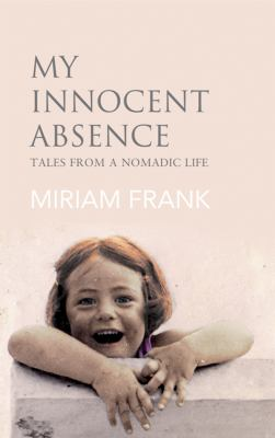 My Innocent Absence : Tales from a Nomadic Life