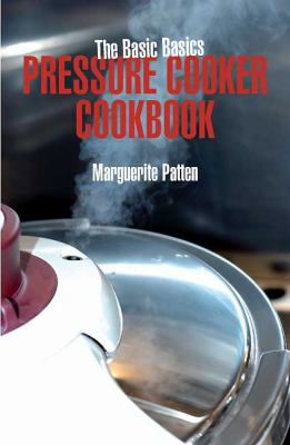 BASIC BASICS PRESSURE COOKER COOKBOOK, THE
