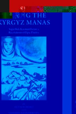 Singing the Kyrgyz Manas : Saparbek Kasmambetov's Recitations of Epic Poetry