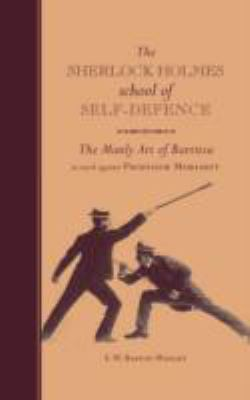 The Sherlock Holmes School of Self-defence: The Manly Art of Bartitsu: As Used Against Professor Moriarty
