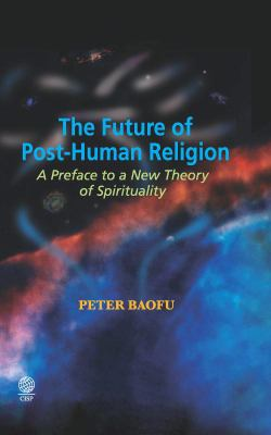 The Future of Post-Human Religion: A Preface to a New Theory of Spirituality