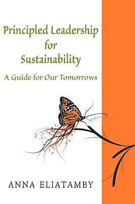 Principled Leadership for Sustainability a Guide for Our Tomorrows