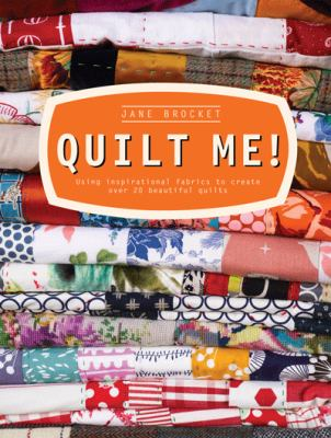 Quilt Me! : Using Inspirational Fabrics to Create over 20 Beautiful Quilts