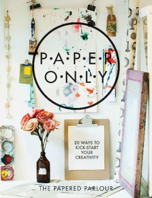 Paper Only : 20 Ways to Kick-Start Your Creativity