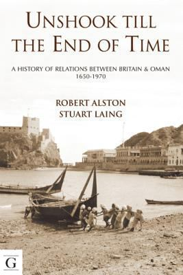 Unshook to the End of Time : A History of Britain and Oman, 1650-1975