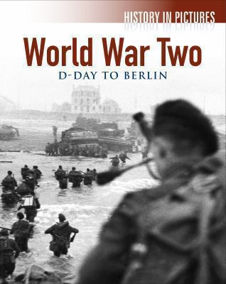 World War II: D-Day to Berlin (History in Pictures)