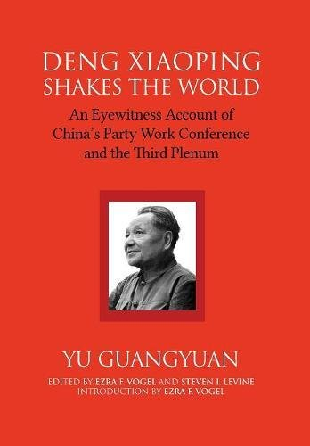 Deng Xiaoping Shakes the World: An Eyewitness Account of China's Party Work Conference and the Third Plenum