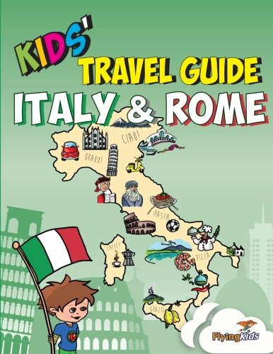 Kids' Travel Guide - Italy & Rome: The fun way to discover Italy & Rome--especially for kids (Volume 8)