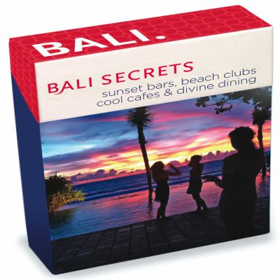 Bali Secrets : Sunset Bars, Beach Clubs, Cool Cafes and Divine Dining