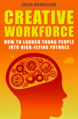 Creative Workforce: How to Launch Young People into High-flying Futures - McWilliam, Erica, Burnard, Pamela pdf epub