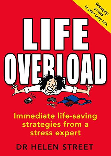 Life Overload: Immediate Life-Saving Strategies from a Stress Expert