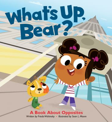 What's up, Bear? : A Book about Opposites