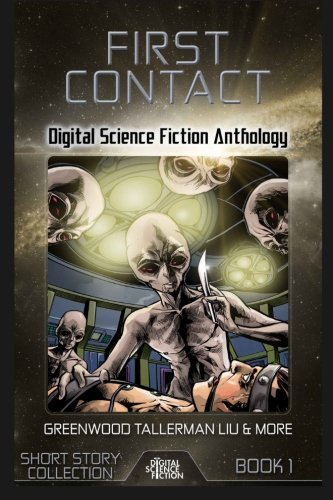 First Contact: Digital Science Fiction Anthology (Digital Science Fiction Short Stories Series One) (Volume 1)