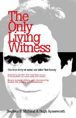 Only Living Witness The True Story of Serial Sex Killer Ted Bundy