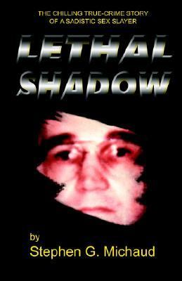 Lethal Shadow The Chilling True-Crime Story of a Sadistic Sex Slayer