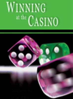 Winning at the Casino : Gambling Strategies to Consistently Win at Las Vegas Casino Games or How to Win at Playing Roulette, Slots, Blackjack, Craps and Baccarat-Win at Playing Online Casino Games, Too!
