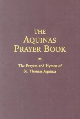 Aquinas Prayer Book The Prayers and Hymns of St. Thomas Aquinas