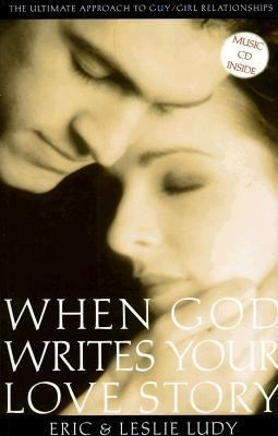 When God Writes Your Love Story The Ultimate Approach to Guy/Girl Relationships