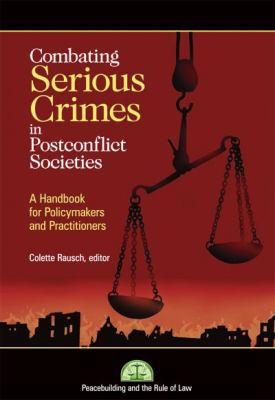 Combating Serious Crimes in Post-conflict Societies A Handbook for Policymakers And Practitioners