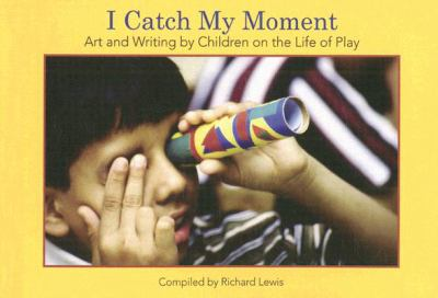 I Catch My Moment: Art and Writing by Children on the Life of Play