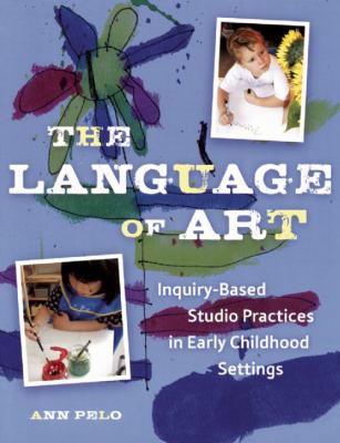 Language of Art Reggioinspired Studio Practices in Early Childhood Settings