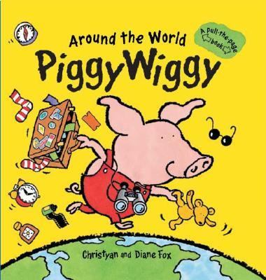 Around the World Piggy Wiggy A Pull the Page Book