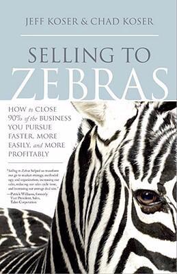 Selling to Zebras - Koser, Jeff, Koser, Chad pdf epub