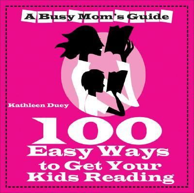 Busy Mom's Guide 100 Easy Ways to Get Kids Reading