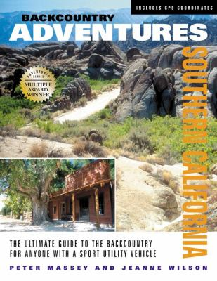 Backcountry Adventures Southern California The Ultimate Guide to the Backcountry for Anyone With a Sport Utility Vehicle