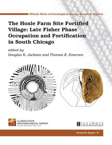 The Hoxie Farm Site Fortified Village: Late Fisher Phase Occupation and Fortification in South Chicago (Research Report)