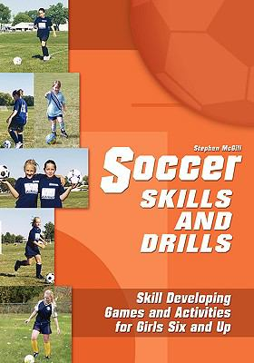 Soccer Skills & Drills Skill Developing Games and Activities for Girls 6 and Up