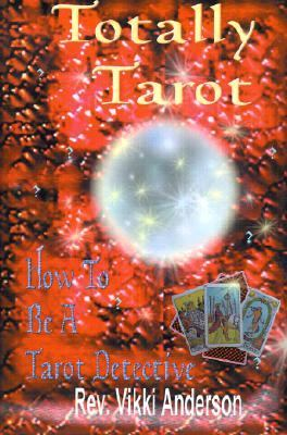 Totally Tarot : How To Be A Tarot Detective