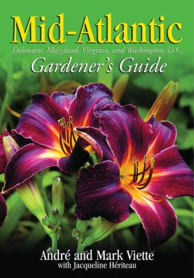 Mid-Atlantic Gardener's Guide Delaware, Maryland, Virginia, Washington, D.C.