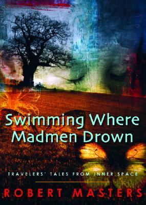 Swimming Where Madmen Drown Travelers' Tales from Inner Space