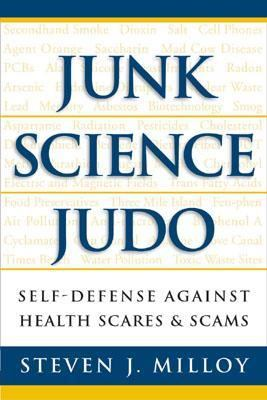 Junk Science Judo Self-Defense Against Health Scares & Scams