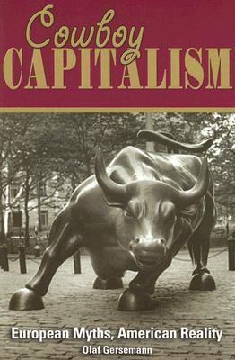 Cowboy Capitalism European Myths, American Reality - Gersemann, Olaf pdf epub