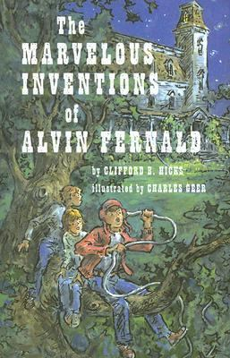 Marvelous Inventions of Alvin Fernald - Clifford B. Hicks - Hardcover