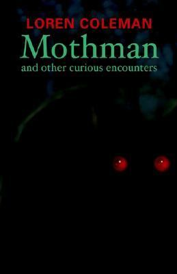 Mothman and Other Curious Encounters