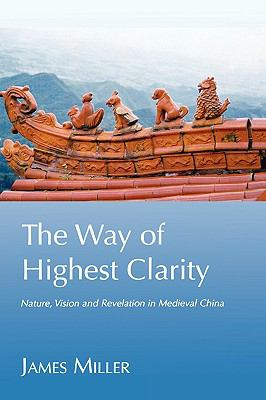 The Way of Highest Clarity: Nature, Vision and Revelation in Medieval China