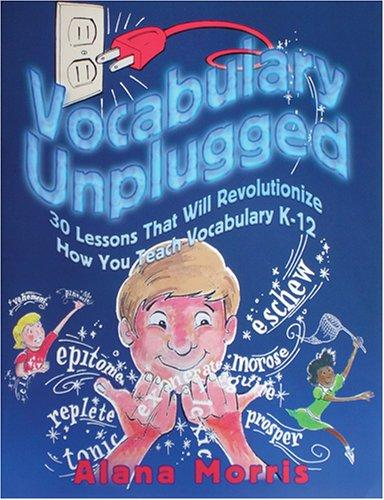 Vocabulary Unplugged: 30 Lessons That Will Revolutionize How You Teach Vocabulary K-12