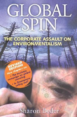 Global Spin The Corporate Assault on Environmentalism