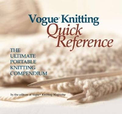 Vogue Knitting Quick Reference The Ultimate Portable Knitting Compendium