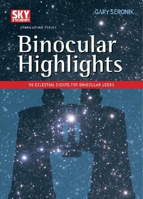 Binocular Highlights 99 Celestial Sights for Binocular Users